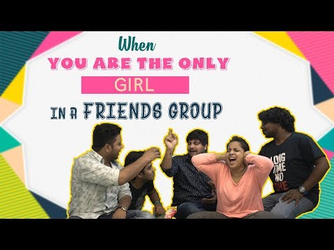 When You Are The Only Girl In A Friends Group    Mahathalli