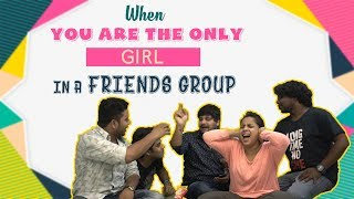 When You Are The Only Girl In A Friends Group || Mahathalli