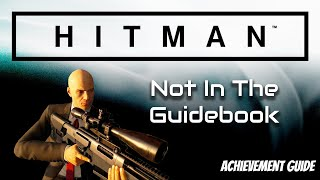 Hitman | Not In The Guidebook Achievement Guide | Xbox One