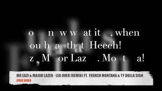 MR EAZI & MAJOR LAZER   LEG OVER REMIX FT   FRENCH MONTANA & TY DOLLA SIGN (LYRICS)