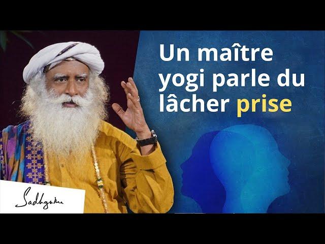 Comment vraiment lâcher prise ? | Sadhguru Français
