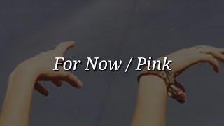 Pink - For Now (Lyrics)