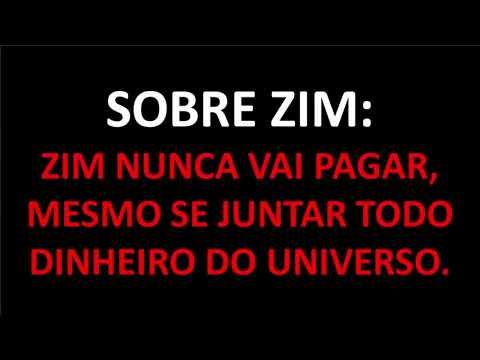ZIM 004 - ZIM não paga NUNCA, mesmo se juntar todo dinheiro do universo