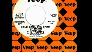 Tammys - HOLD BACK THE LIGHT OF DAWN  (1964)