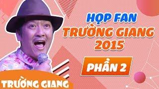Họp Fan Trường Giang 2015  Phần 2
