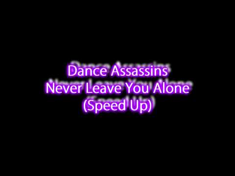 Dance Assassins - Never Leave You Alone Speed Up