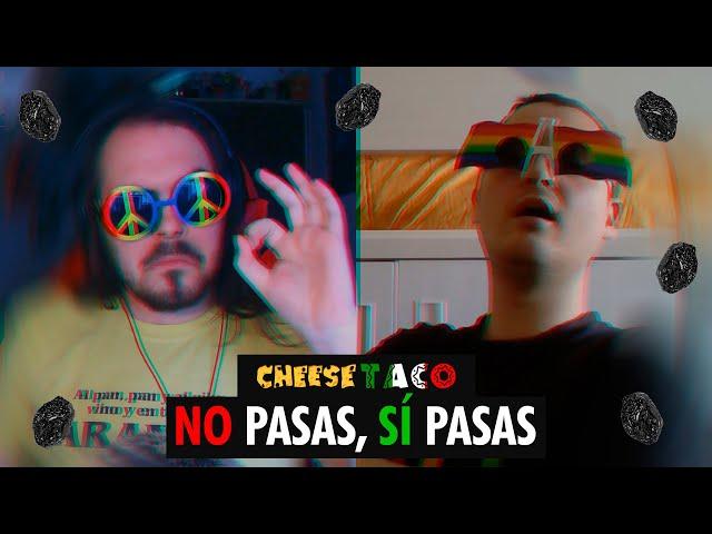 CheeseTaco ~ No pasas, sí pasas