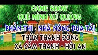 Game Show Quê Mình Xứ Quảng phần thi Vui Cùng Nhà Nông thôn THANH ĐÔNG xã CẨM THANH