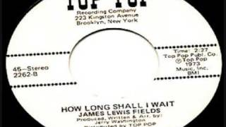 JAMES LEWIS FIELDS- How Long Shall  I Wait