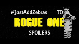 #JustAdd Zebras Rogue One (Spoilers)