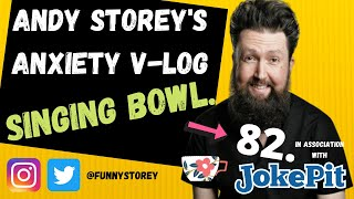 Anxiety V-log number 82 - Singing bowl Hosted by awkward Comedian Andy Storey.