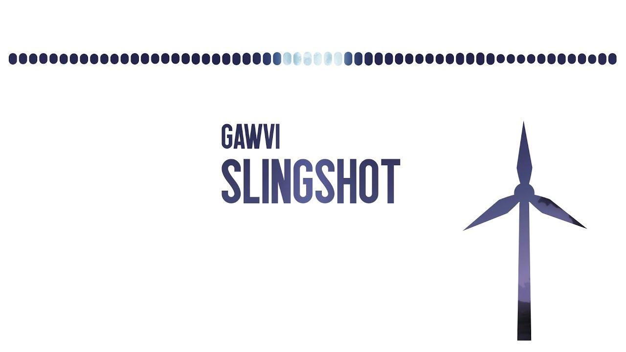 Gawvi -- slingshot -- lyrics