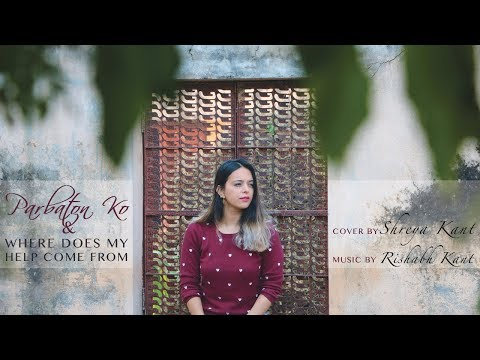 PARBATON KO | WHERE DOES MY HELP COME FROM - COVER BY SHREYA KANT