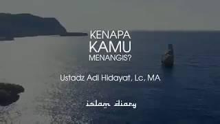 Ustadz Adi Hidayat - KENAPA KAMU MENANGIS?