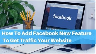 How to add facebook new feature to get traffic your website