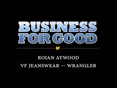 Business for Good 2017 - Roian Atwood with VF Jeanswear: Wrangler Jeans