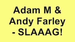 Adam M & Andy Farley - SLAAAG!