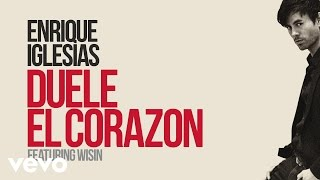 "Enrique Iglesias - DUELE EL CORAZON (Lyric Video) ft. Wisin(Download/Stream ""Duele El Corazon"" Apple Music: http://smarturl.it/iDueleElCorazon?IQid=yt Amazon: http://smarturl.it/aDueleElCorazon?IQid=yt Google Play: ..., 2016-04-18T06:05:00.000Z)"