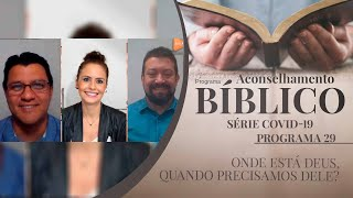 Onde está Deus, quando precisamos dEle?, Série Covid-19 | Aconselhamento Bíblico