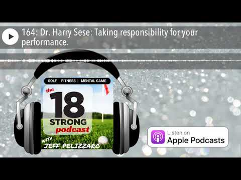 164: Dr. Harry Sese: Taking responsibility for your performance.