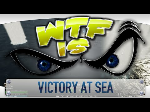 ► WTF Is... - Victory at Sea ?