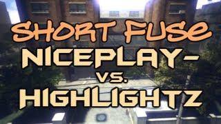 NicePlay- vs. HighLightz [Short Fuse]