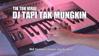 Download lagu DJ Tapi Tak Mungkin Tik Tok Remix Terbaru 2020 (aaajik remix)