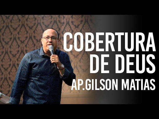 Cobertura de Deus sobre sua vida- Ap.Gilson Matias