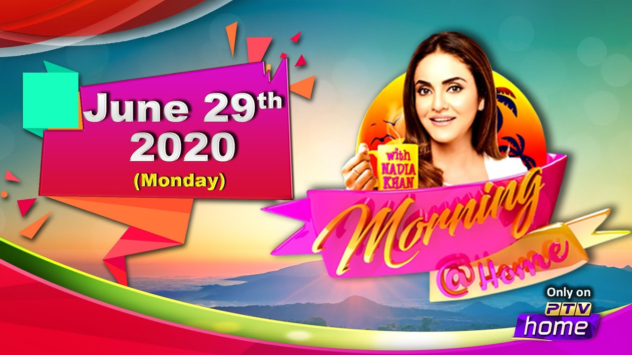 || MORNING @ HOME || 29th JUNE, 2020 || WITH NADIA KHAN ||