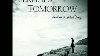 Ensilence- Perhaps Tomorrow ft. Idasa Tariq (Prod. by JTheory)