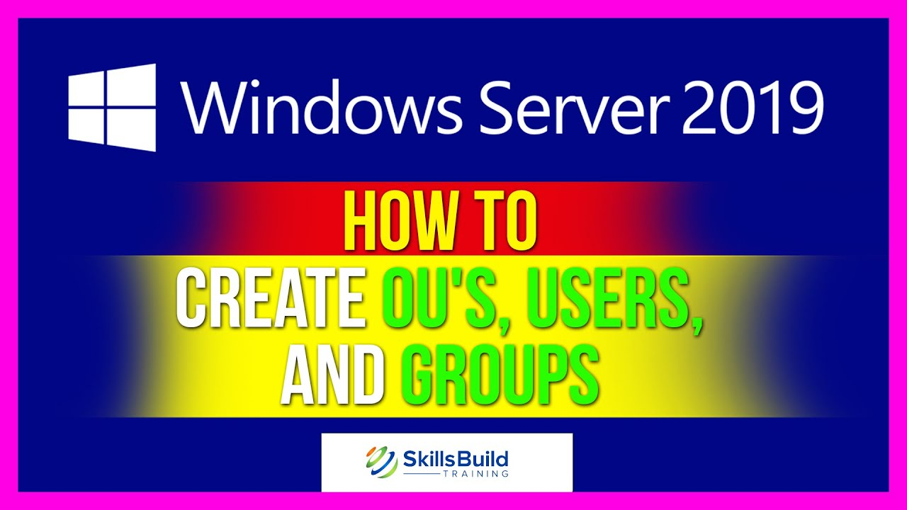 How to Create OU's, Users, and Groups on Windows Server 2019 Active Directory