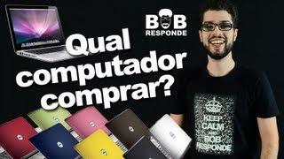 Bob Responde - Qual Computador/Notebook comprar?