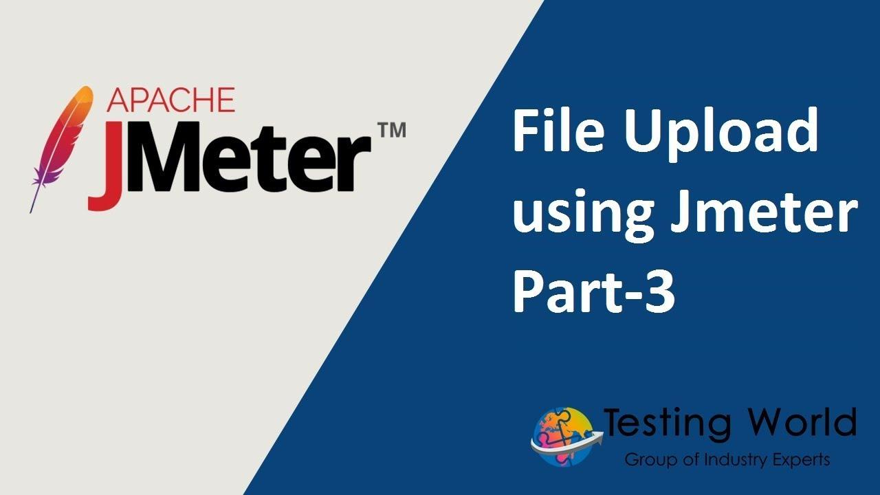 Jmeter Tutorial 21 - File Upload in Jmeter - part -3