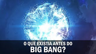 O que existia antes do Big Bang?