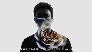 Paul Draper - Things People Want