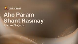 Aho Param Shant Rasmay & More Bhajans | 15-Minute Bhakti