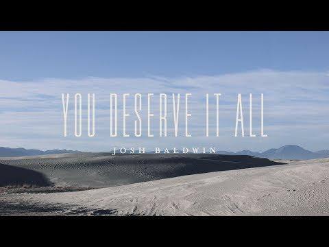 You Deserve It All (Lyric Video) - Josh Baldwin | The War is Over