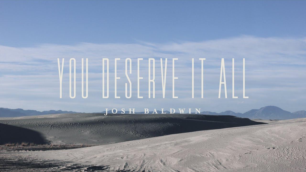 You Deserve It All (Lyric Video) - Josh Baldwin