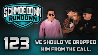 Schmoedown Rundown #123: We should've dropped him from the call.