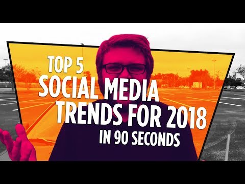 Social Media Trends for 2018 - Top 5 in 90 Seconds
