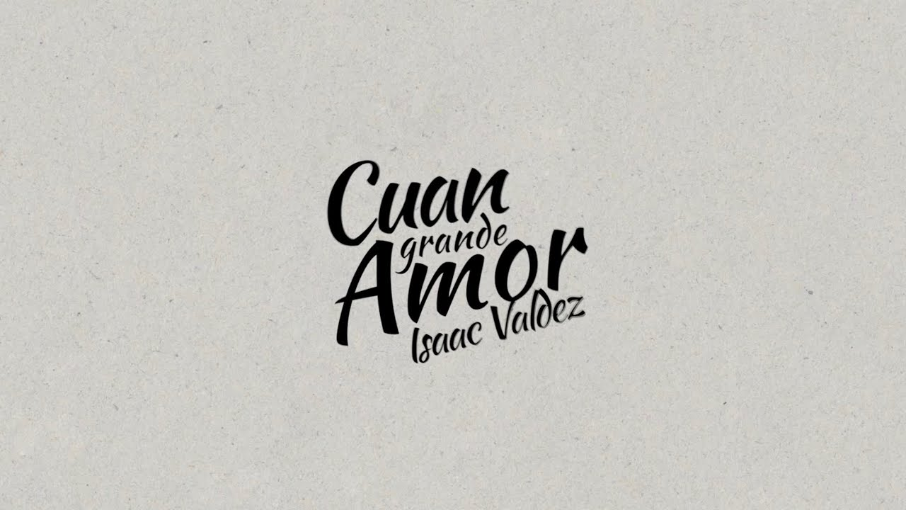 Isaac Valdez - Cuan Grande Amor (Video Lyrics)