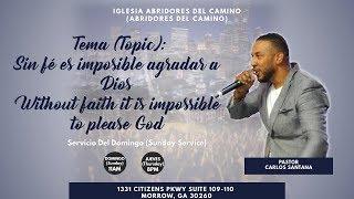 Abridores Del Camino - Sin fé es imposible agradar a Dios (Pastor Carlos Santana)