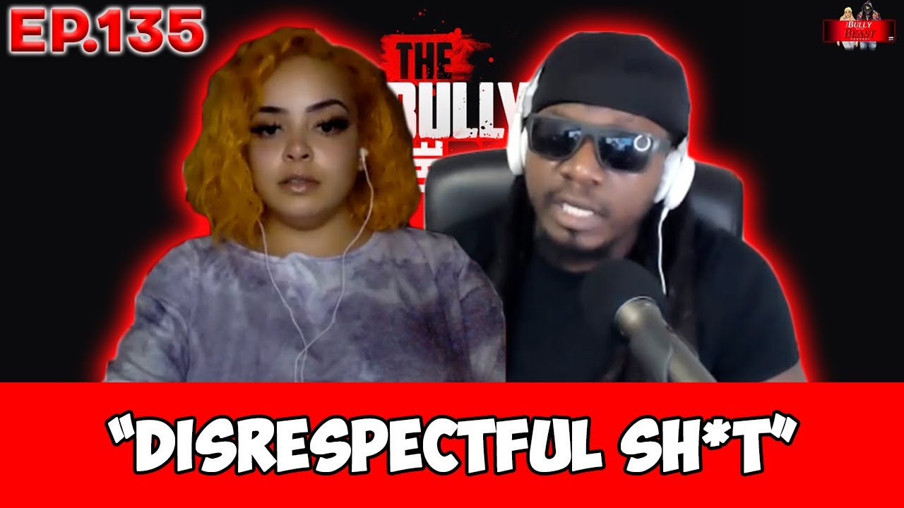 """The Bully and the Beast Podcast Ep. 135 """"Disrespectful Sh*T""""   Full Episode"""
