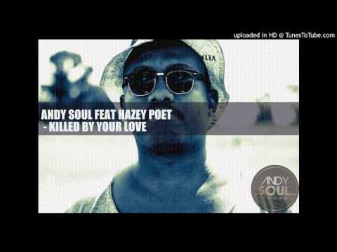 Andy Soul Feat Hazey Poet - Killed by your love