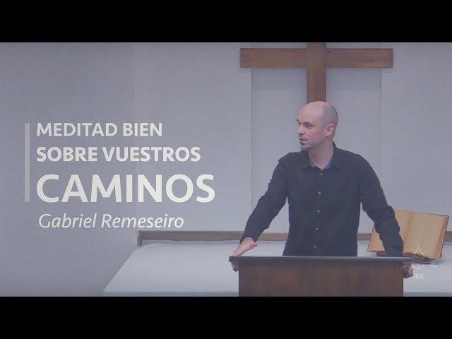 Meditad bien sobre Vuestros Caminos - Gabriel Remeseiro