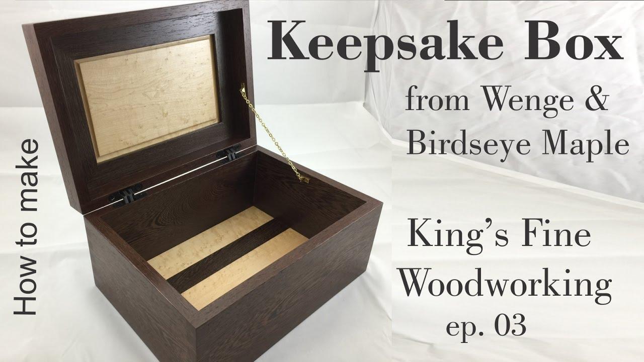 03 How To Make A Keepsake Box From Wenge And Birdseye Maple Youtube