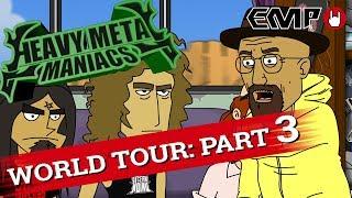 Heavy Metal Maniacs: World Tour! Part 3