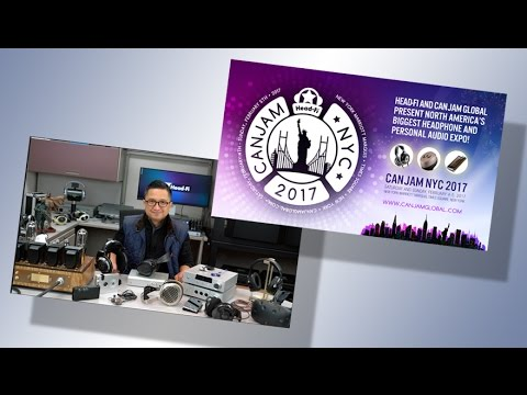 CanJam NYC 2017 Preview and Sneak Peaks - Head-Fi TV