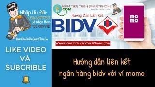 Hướng dẫn liên kết ngân hàng bidv với ví momo
