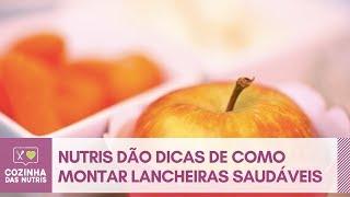 NUTRIS DÃO DICAS DE COMO MONTAR LANCHEIRAS SAUDÁVEIS - PARTE 1